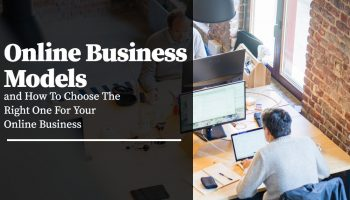Online Business Models and How To Choose The Right One For Your Online Business